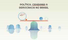 POLÍTICA, CIDADANIA A DEMOCRACIA NO BRASIL