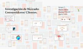 Investigación de Mercado: Consumidores/ Clientes.