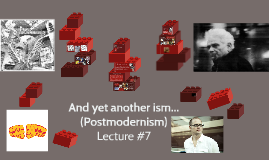 Lecture #7- Postmodernism