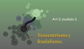 Teocentrismo y feudalismo.