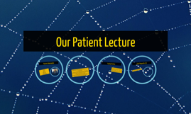 Our Patient Lecture