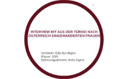 INTERVIEW MIT AUS DER TÜRKEI NACH ÖSTERREICH EINGEWANDERTEN