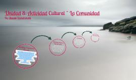 Unidad 8: Actividad Cultural ~ La Comunidad