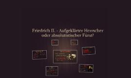 Friedrich II. - Aufgeklärter Herrscher oder absolutistischer