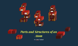 Parts and Structures of an Atom
