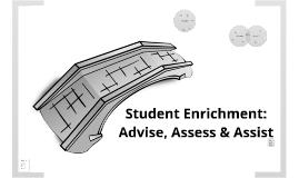 Student Enrichment: Advise, Assess & Assist