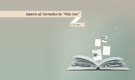 "Aspects of Narrative in ""Miss Gee"""