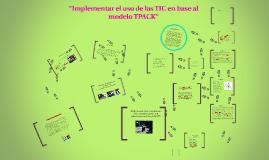 """Copy of """"Implementar el uso de las TIC en base al modelo TPACK"""""""