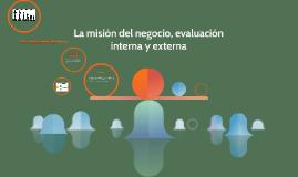 La mision del negocio, evaluacion interna y externa