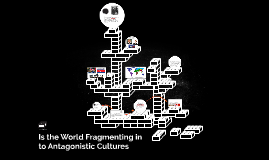 Is the World Fragmenting in to Antagonistic Cultures