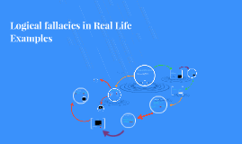 Copy of Logical Fallacies through Real Life Examples