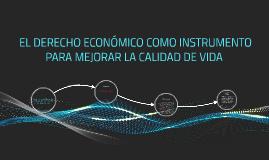 Copy of EL DERECHO ECONÓMICO COMO INSTRUMENTO PARA MEJORAR LA CALIDA