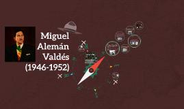 Miguel Alemán Valdés (Periodo 1946-1952)