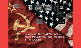 Lesson #4: The Cold War, Arthur Miller, McCarthyism, The Red Scare & The Crucible