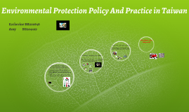 Environmental Protection Policy And Practice in Taiwan
