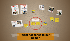 What happened to our home?