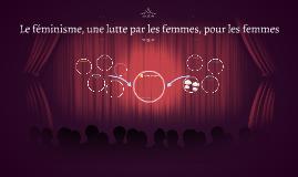 Le féminisme, une lutte par les femmes, pour les femmes