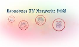Broadcast TV Network: POM