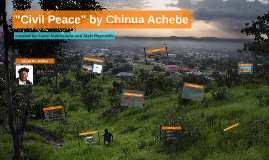 civil peace chinua achebe themes Civil peace analysis by chinua achebe  the theme of civil peace is that one should be thankful for all the things they have in life whether it be their families.