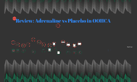 Copy of Copy of Review: Adrenaline vs Placebo in OOHCA