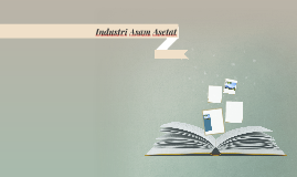 Industri asam asetat by nadia pratiwi on prezi industri asam asetat ccuart Choice Image