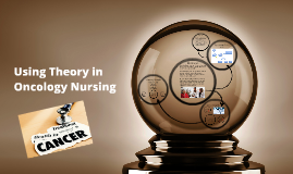 Using Theory in Oncology Nursing