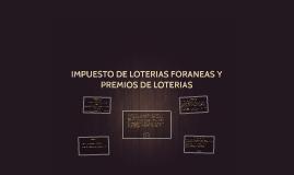IMPUESTO DE LOTERIAS FORANEAS Y PREMIOS DE LOTERIAS