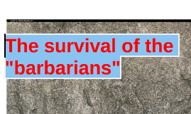 "The survival of the ""barbarians"""