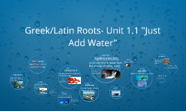 "Copy of Greek/Latin Roots- Unit 1 ""Just Add Water"""