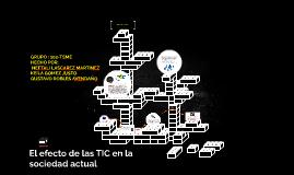 Copy of El efecto de las TIC en la sociedad actual