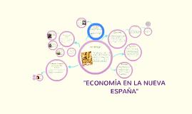 """Copy of """"ECONOMÍA EN LA NUEVA ESPAÑA"""""""