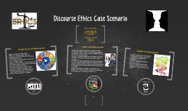 Copy of Team A-Discourse Ethics Case Scenario