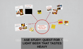 Copy of CASE STUDY: QUEST FOR A LIGHT BEER THAT TASTES HEAVY