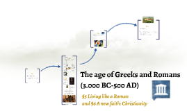 The age of Greeks and Romans (3.000 BC-500 AD) §5 en §6
