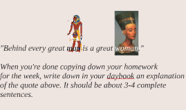 """Behind every great man is a great woman."""