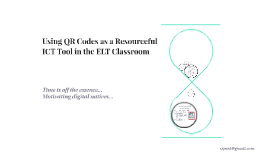 Using QR Codes as a Resourceful ICT Tool in the ELT Classroo
