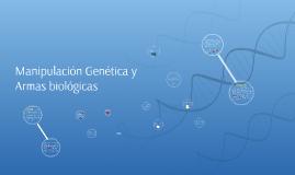 Manipulación Genética y Armas biológicas