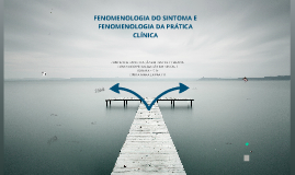 Fenomenologia do Sintoma e Fenomenologia da Prática Clinica