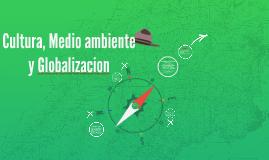Cultura, Medio ambiente y Globalizacion