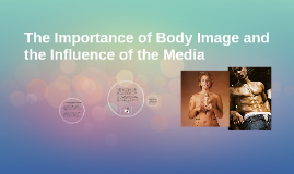 the influence of the media on our body image Our body image is very important to media's influence on body image july 16 does the media's perception of body image play a role in determining one's.