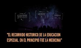 EL RECORRIDO HISTORICO DE LA EDUCACION ESPECIAL. EN EL PRINC