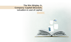 the wm wrigley jr company capital structure valuation and cost of capital case analysis