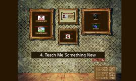 4. Teach Me Something New