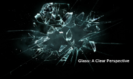 Glass: A Clear Perspective