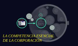 LA COMPETENCIA ESENCIAL DE LA CORPORACIÓN