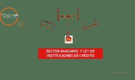 SECTOR BANCARIO Y LEY  DE INSTITUCIONES DE CREDITO