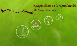 ADAPTACIONES EN LA REPRODUCCION DE LOS SERES VIVOS