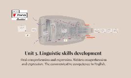 Unit 3. Linguistic skills development