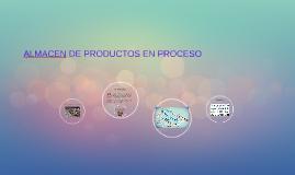 ALMACÉN DE PRODUCTOS EN PROCESO
