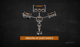 Copy of ORIGINS OF JAZZ DANCE AND HOW IT RELATES TO EARLY SOCIAL DAN